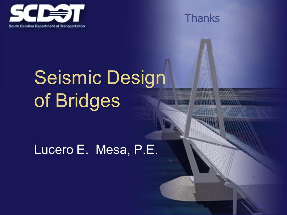 42 Seismic Design of Bridges Lucero E. Mesa, P.E. Thanks