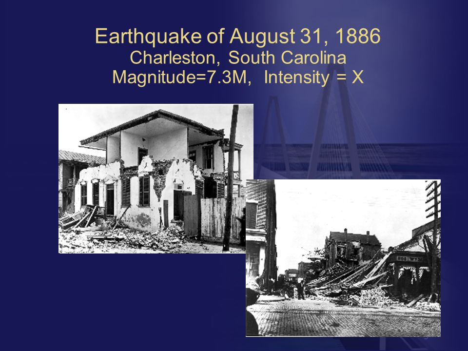 5 Earthquake of August 31, 1886 Charleston, South Carolina Magnitude=7.3M, Intensity = X