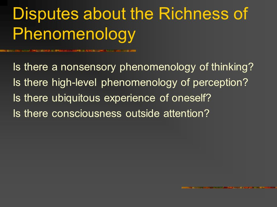 Disputes about the Richness of Phenomenology Is there a nonsensory phenomenology of thinking.