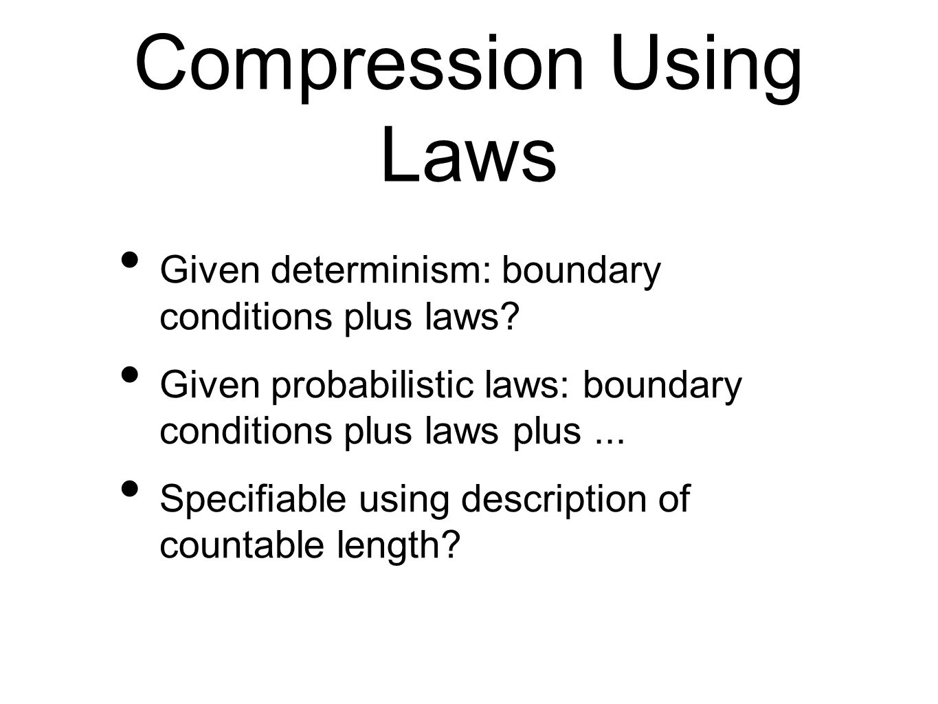 Compression Using Laws Given determinism: boundary conditions plus laws? Given probabilistic laws: boundary conditions plus laws plus... Specifiable u
