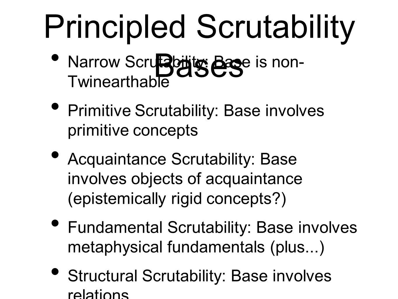 Principled Scrutability Bases Narrow Scrutability: Base is non- Twinearthable Primitive Scrutability: Base involves primitive concepts Acquaintance Sc
