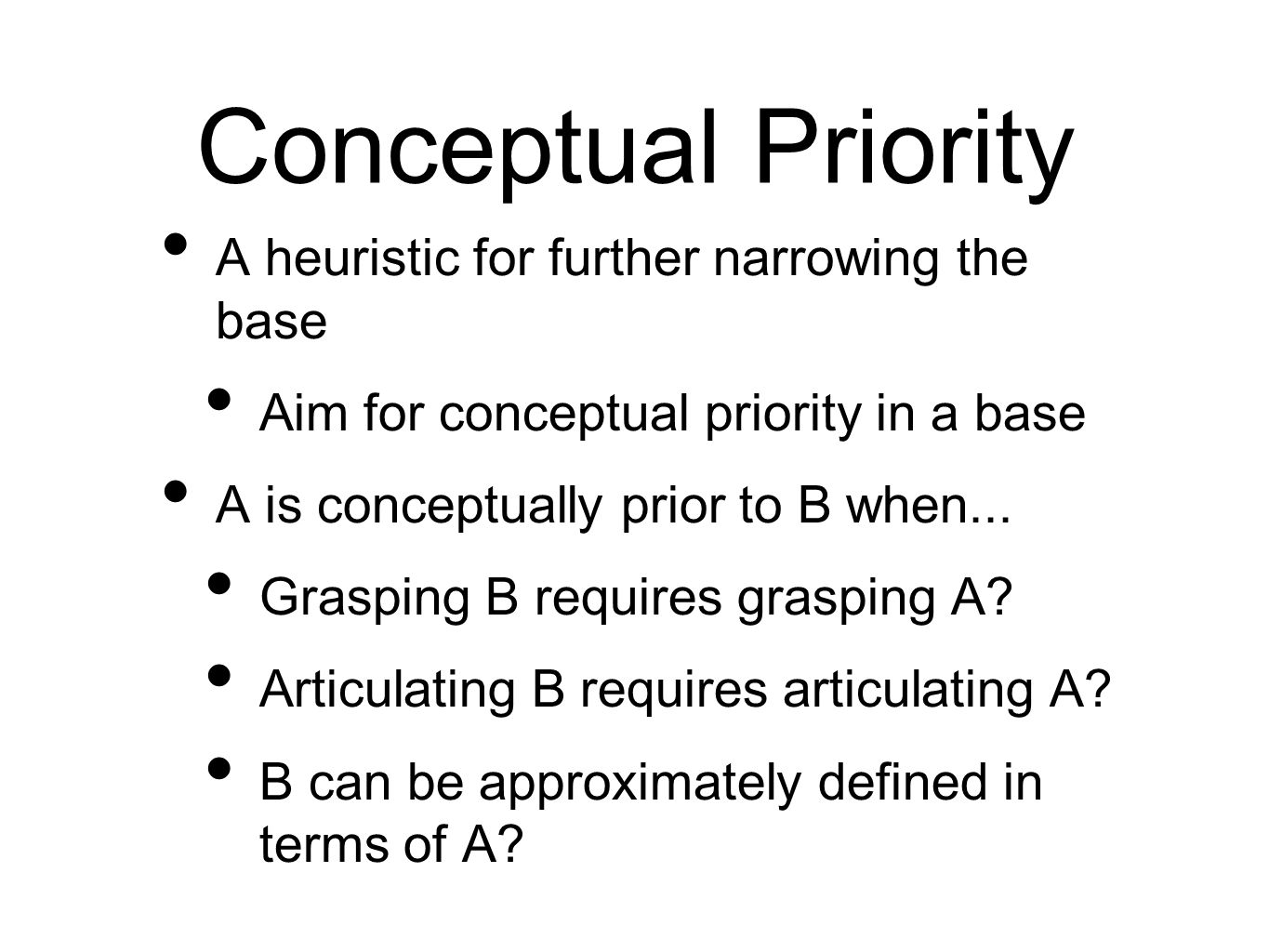 Conceptual Priority A heuristic for further narrowing the base Aim for conceptual priority in a base A is conceptually prior to B when... Grasping B r