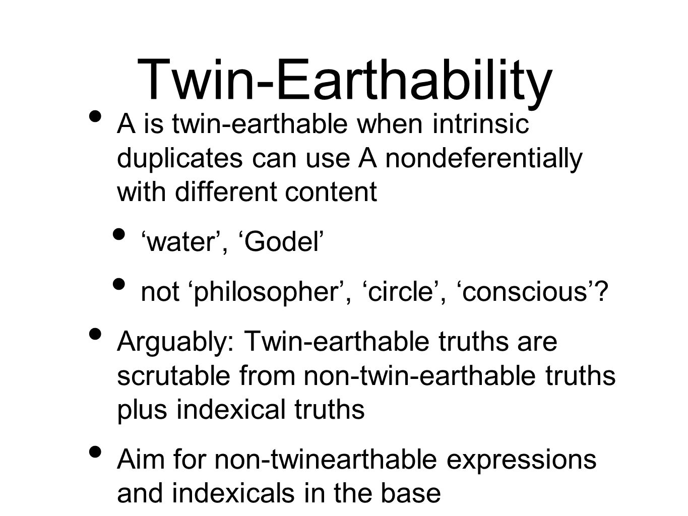 Twin-Earthability A is twin-earthable when intrinsic duplicates can use A nondeferentially with different content water, Godel not philosopher, circle
