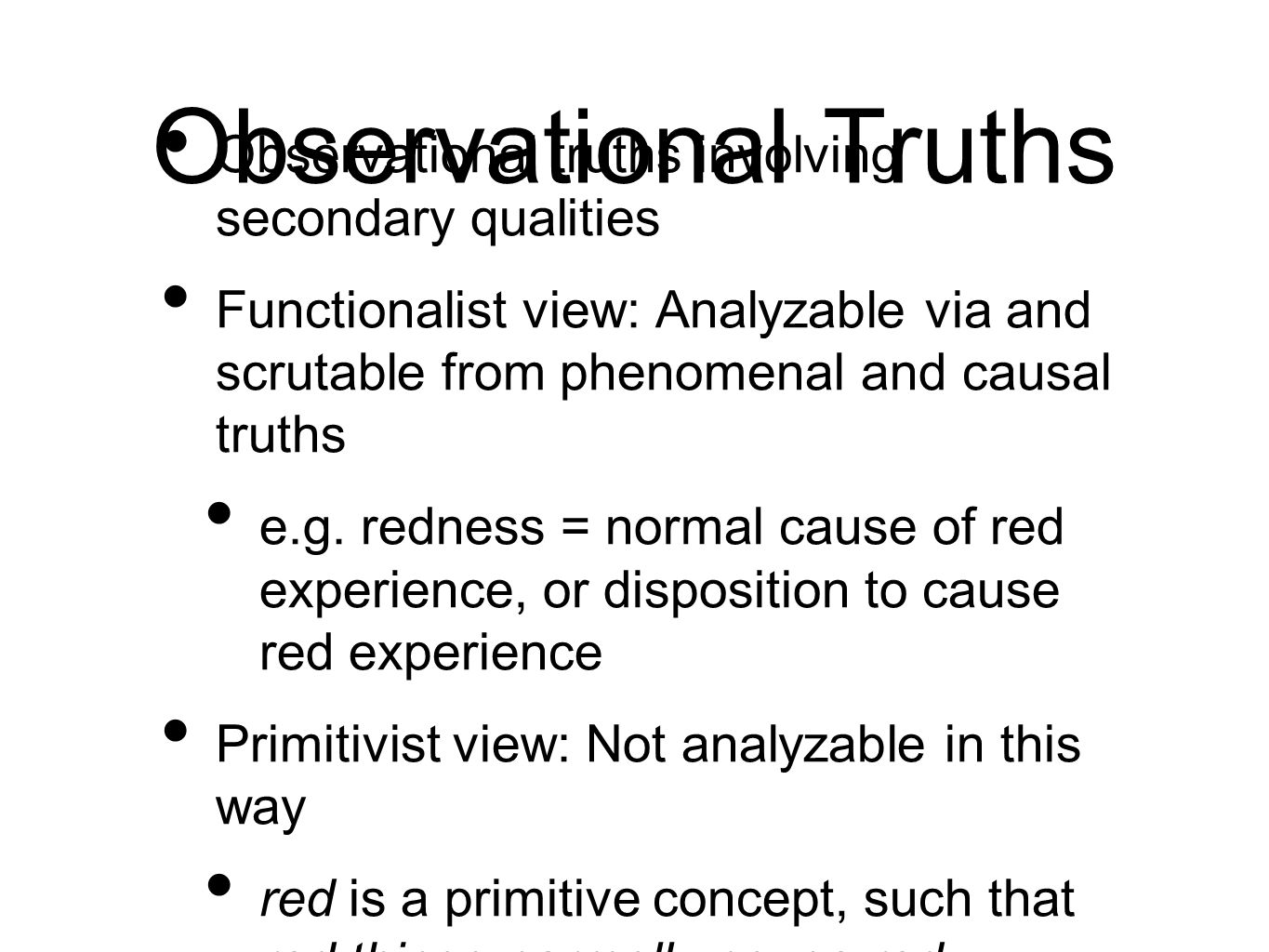 Observational Truths Observational truths involving secondary qualities Functionalist view: Analyzable via and scrutable from phenomenal and causal tr