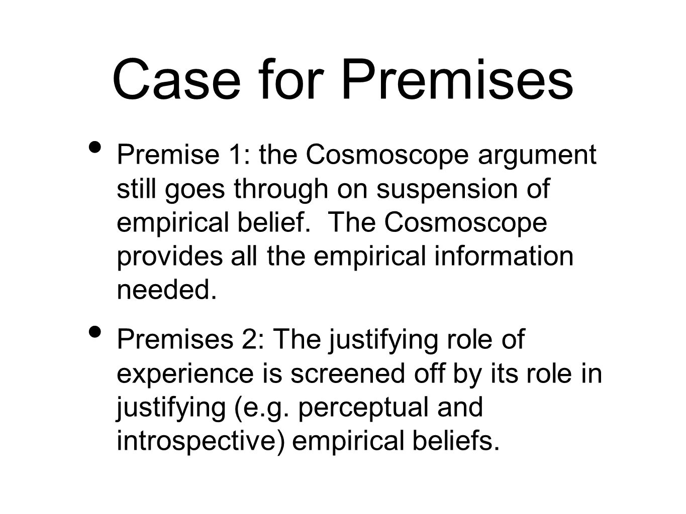Case for Premises Premise 1: the Cosmoscope argument still goes through on suspension of empirical belief.