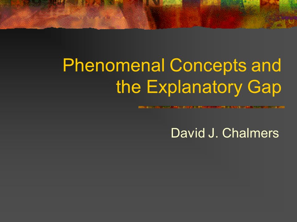 Phenomenal Concepts and the Explanatory Gap David J. Chalmers