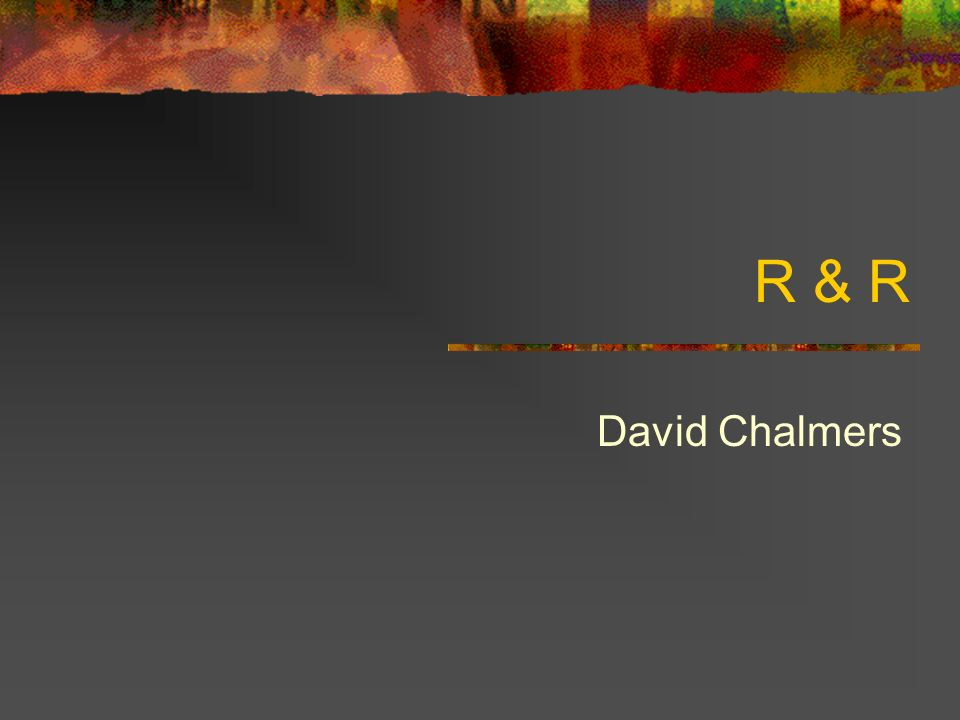R & R David Chalmers
