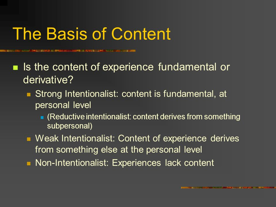 The Basis of Content Is the content of experience fundamental or derivative.