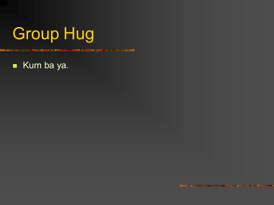 Group Hug Kum ba ya.