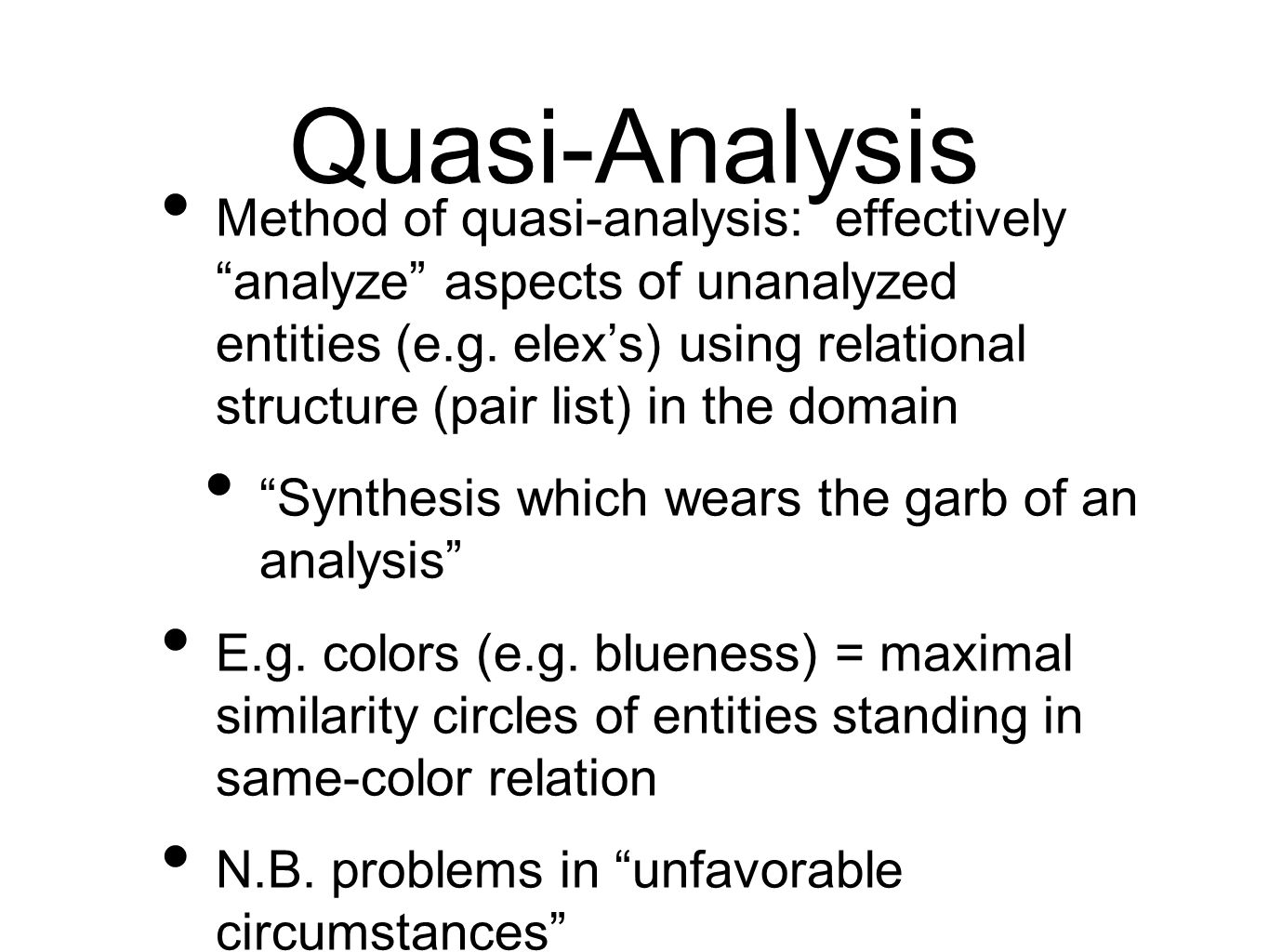 Quasi-Analysis Method of quasi-analysis: effectively analyze aspects of unanalyzed entities (e.g.