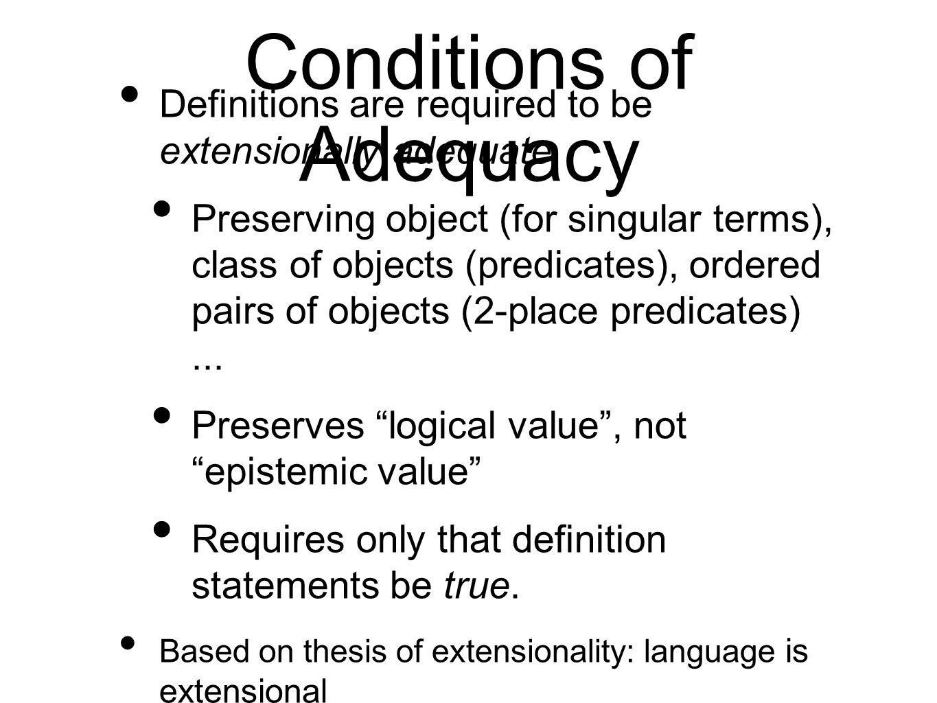 Conditions of Adequacy Definitions are required to be extensionally adequate Preserving object (for singular terms), class of objects (predicates), ordered pairs of objects (2-place predicates)...