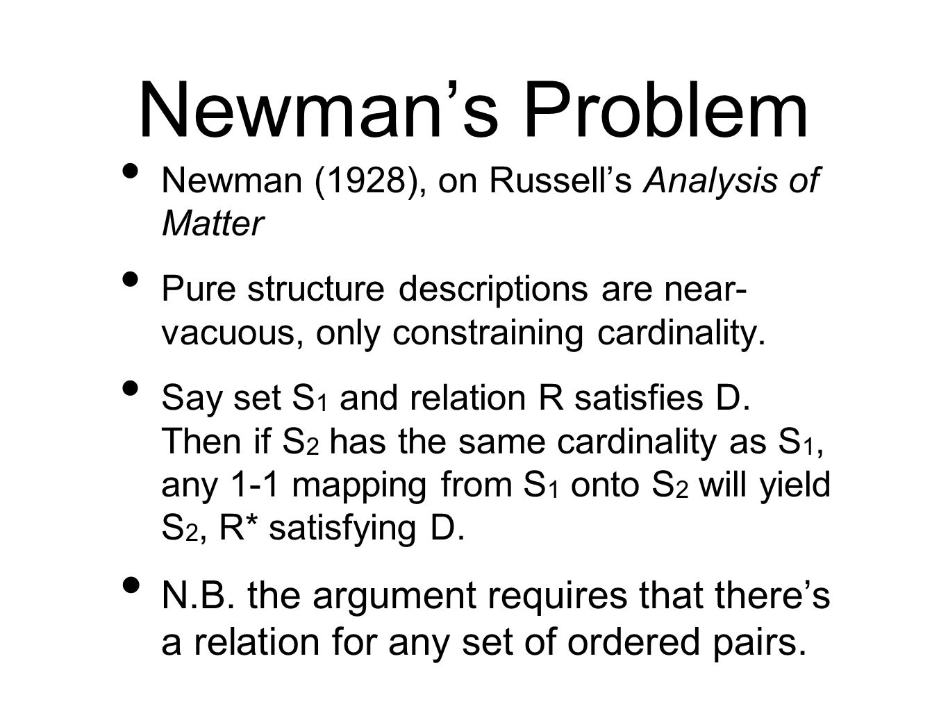 Newmans Problem Newman (1928), on Russells Analysis of Matter Pure structure descriptions are near- vacuous, only constraining cardinality.