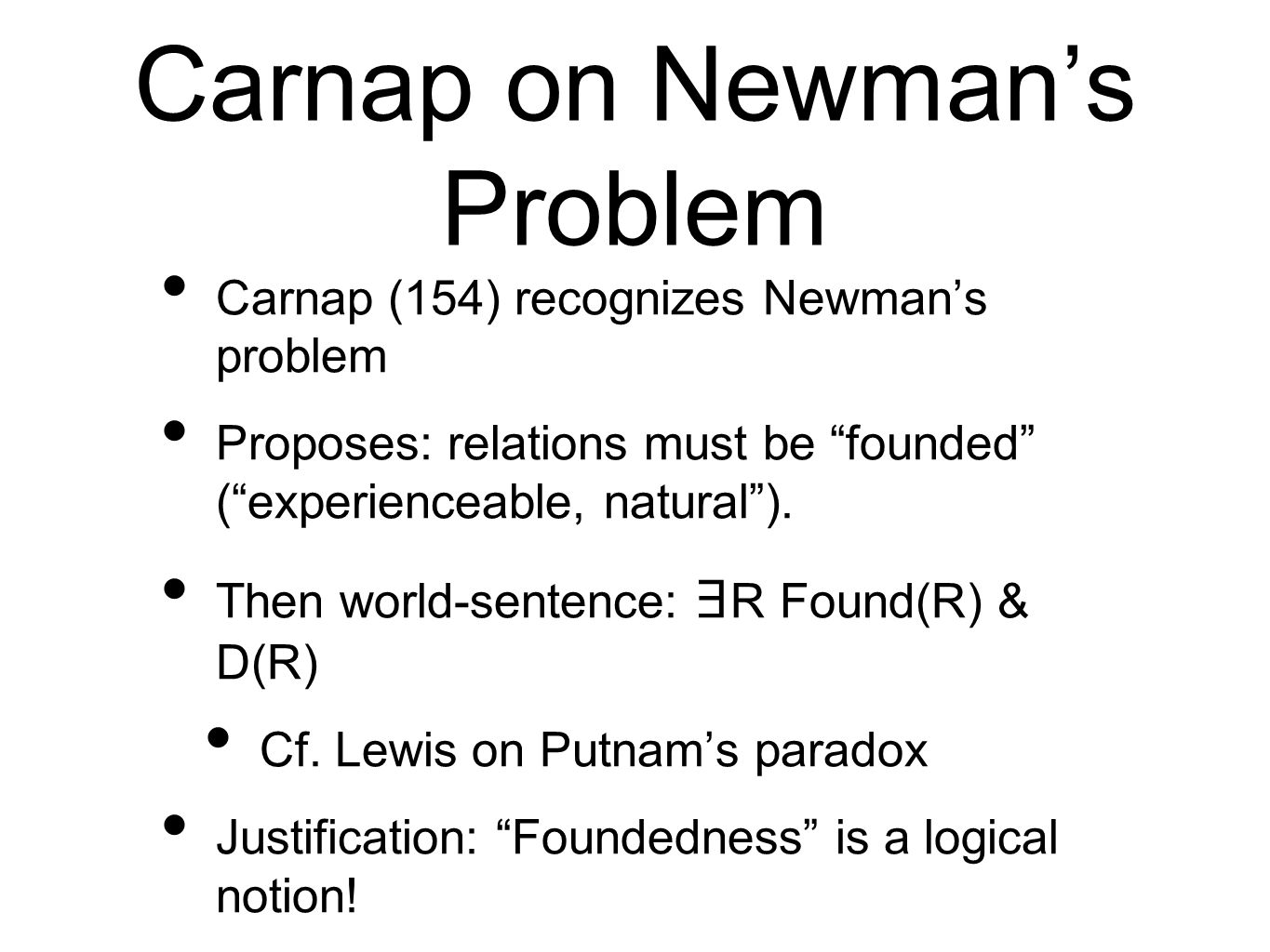 Carnap on Newmans Problem Carnap (154) recognizes Newmans problem Proposes: relations must be founded (experienceable, natural).