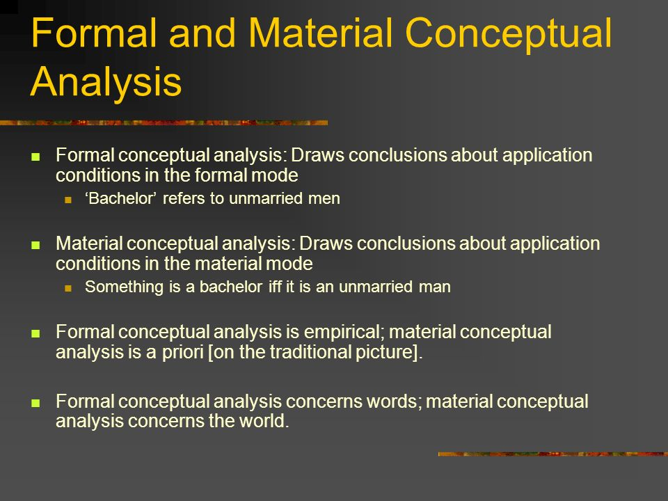 Formal and Material Conceptual Analysis Formal conceptual analysis: Draws conclusions about application conditions in the formal mode Bachelor refers