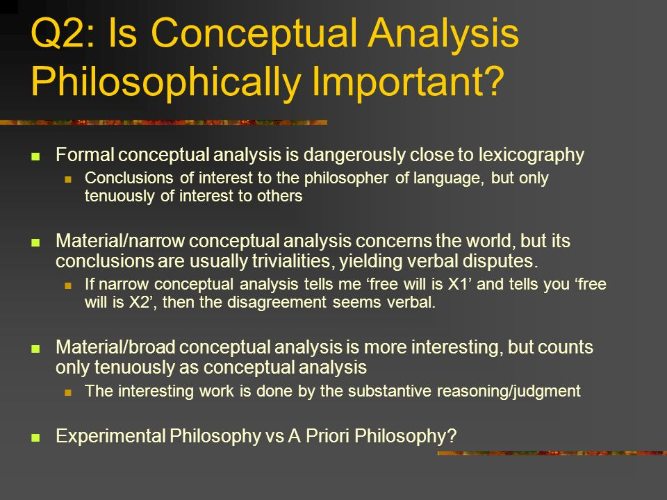Q2: Is Conceptual Analysis Philosophically Important? Formal conceptual analysis is dangerously close to lexicography Conclusions of interest to the p
