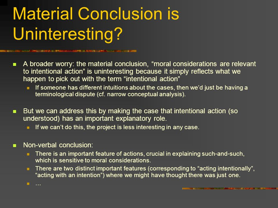 Material Conclusion is Uninteresting? A broader worry: the material conclusion, moral considerations are relevant to intentional action is uninteresti