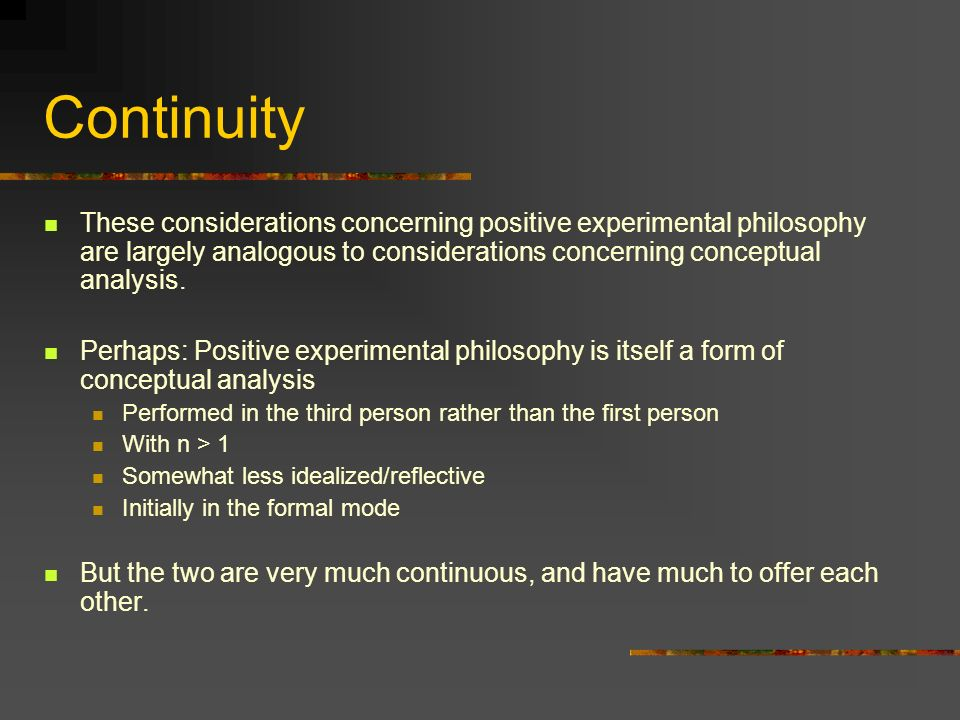 Continuity These considerations concerning positive experimental philosophy are largely analogous to considerations concerning conceptual analysis. Pe