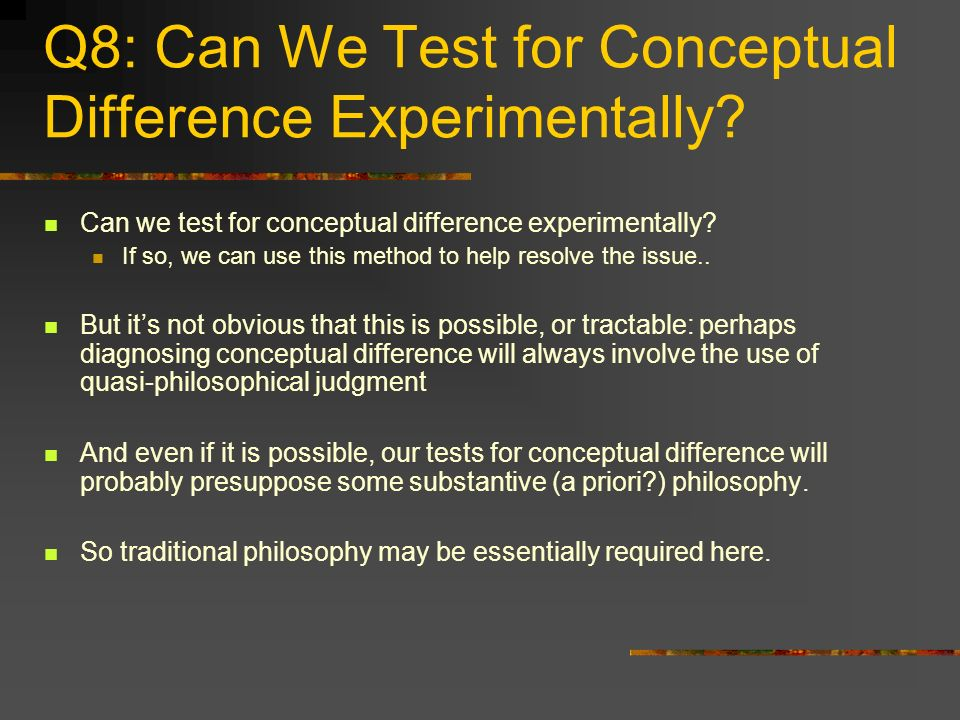 Q8: Can We Test for Conceptual Difference Experimentally? Can we test for conceptual difference experimentally? If so, we can use this method to help