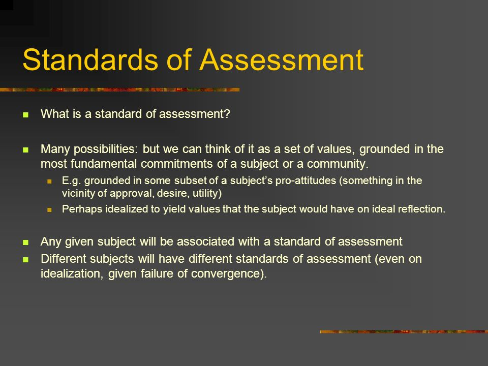 Standards of Assessment What is a standard of assessment.