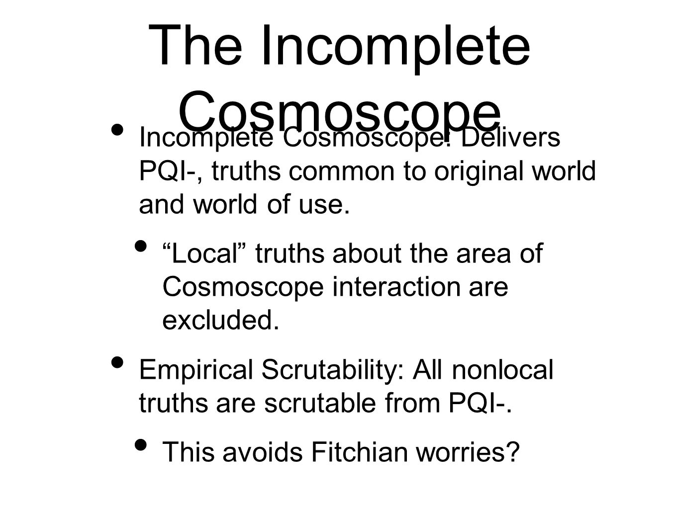 The Incomplete Cosmoscope Incomplete Cosmoscope: Delivers PQI-, truths common to original world and world of use.