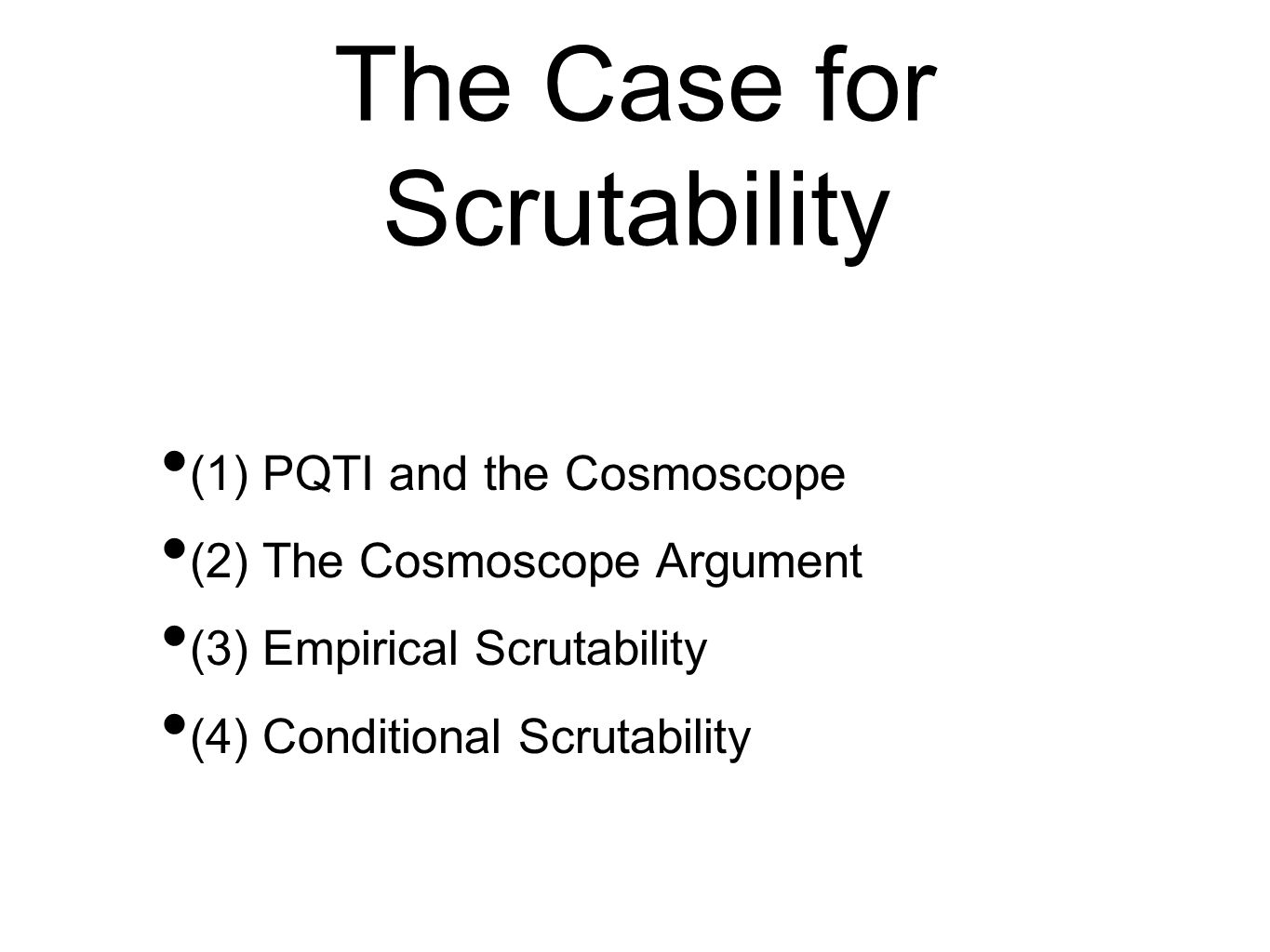 The Case for Scrutability (1) PQTI and the Cosmoscope (2) The Cosmoscope Argument (3) Empirical Scrutability (4) Conditional Scrutability