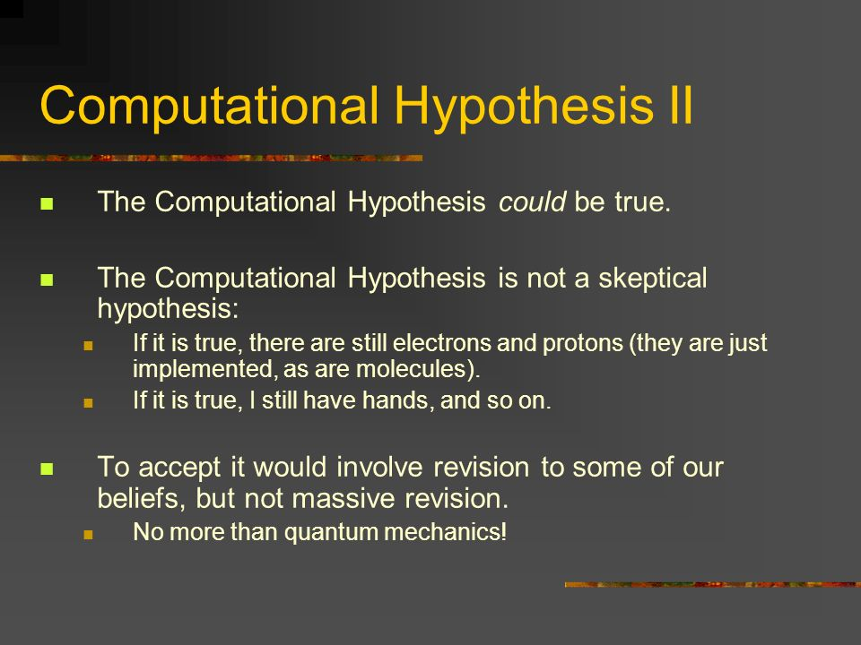 Computational Hypothesis II The Computational Hypothesis could be true.