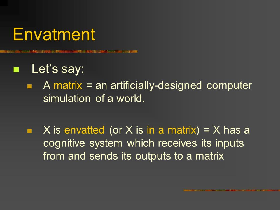 Envatment Lets say: A matrix = an artificially-designed computer simulation of a world.