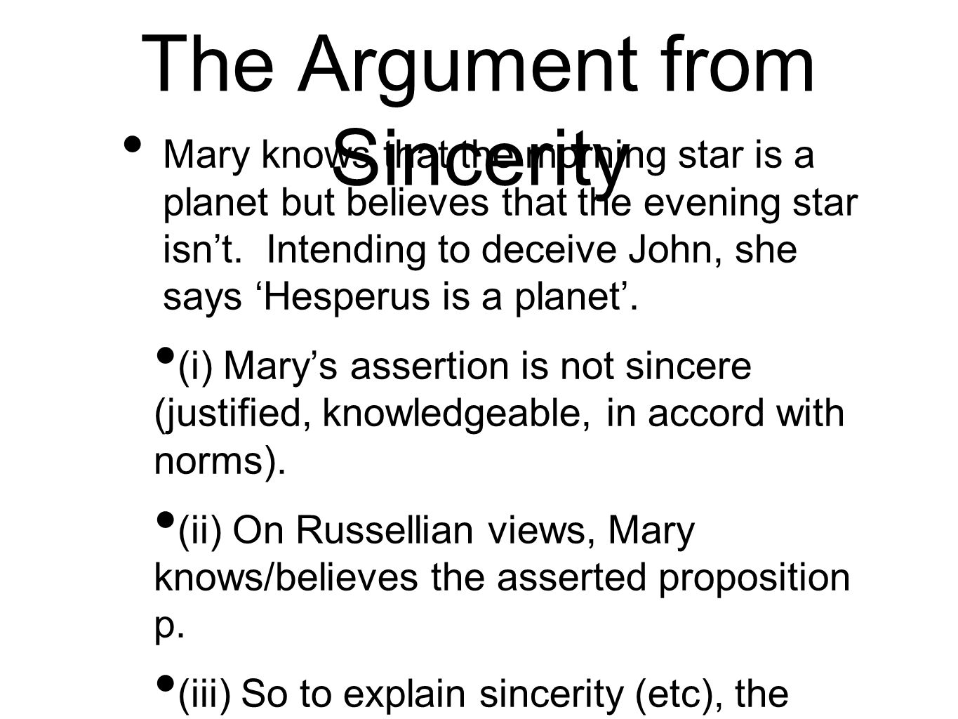 The Argument from Sincerity Mary knows that the morning star is a planet but believes that the evening star isnt.