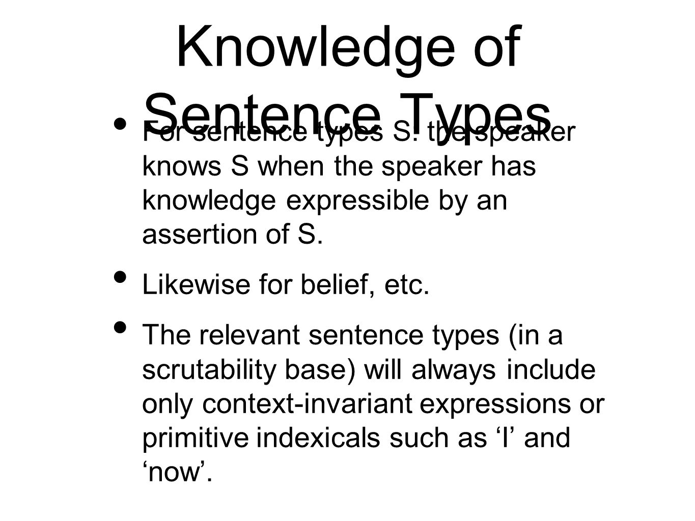 Knowledge of Sentence Types For sentence types S: the speaker knows S when the speaker has knowledge expressible by an assertion of S.