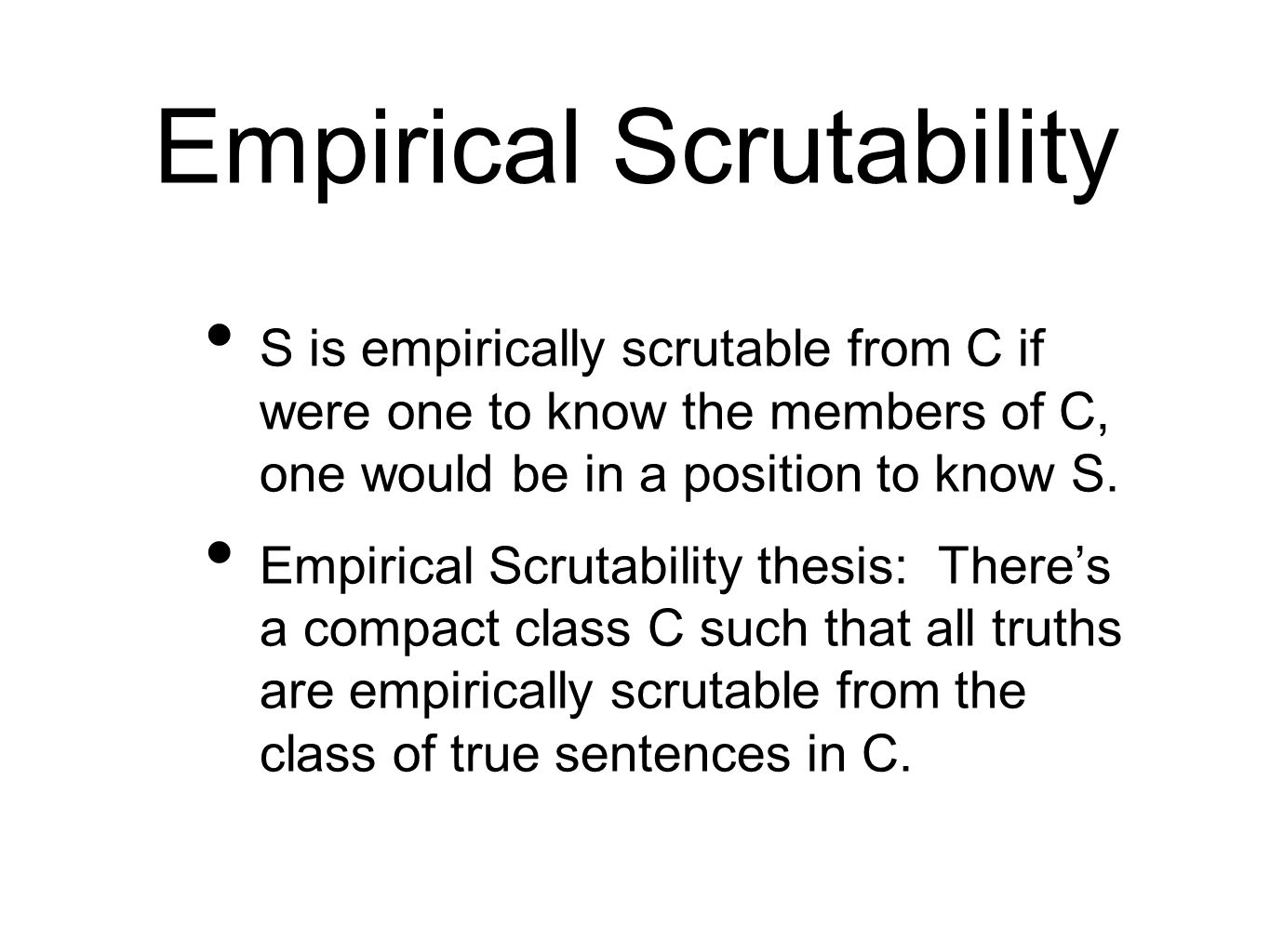 Empirical Scrutability S is empirically scrutable from C if were one to know the members of C, one would be in a position to know S.