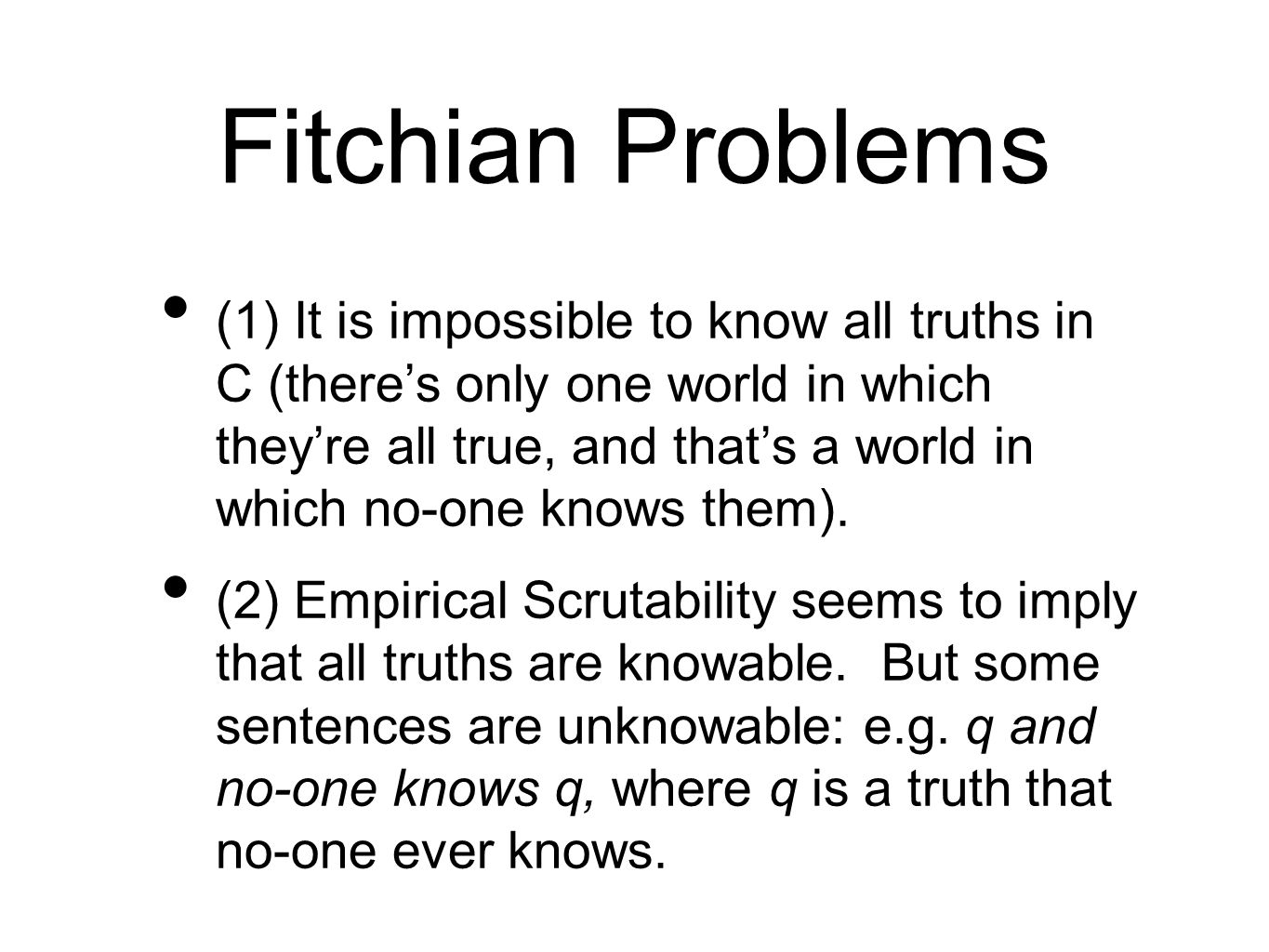 Fitchian Problems (1) It is impossible to know all truths in C (theres only one world in which theyre all true, and thats a world in which no-one knows them).