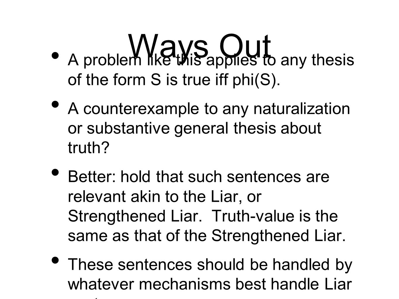 Ways Out A problem like this applies to any thesis of the form S is true iff phi(S).