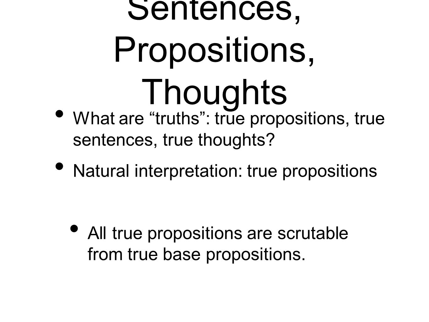 Sentences, Propositions, Thoughts What are truths: true propositions, true sentences, true thoughts.