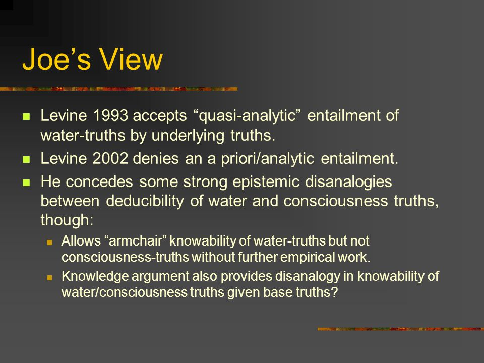 Joes View Levine 1993 accepts quasi-analytic entailment of water-truths by underlying truths.