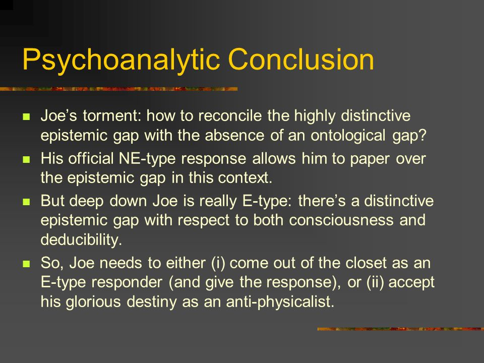 Psychoanalytic Conclusion Joes torment: how to reconcile the highly distinctive epistemic gap with the absence of an ontological gap.