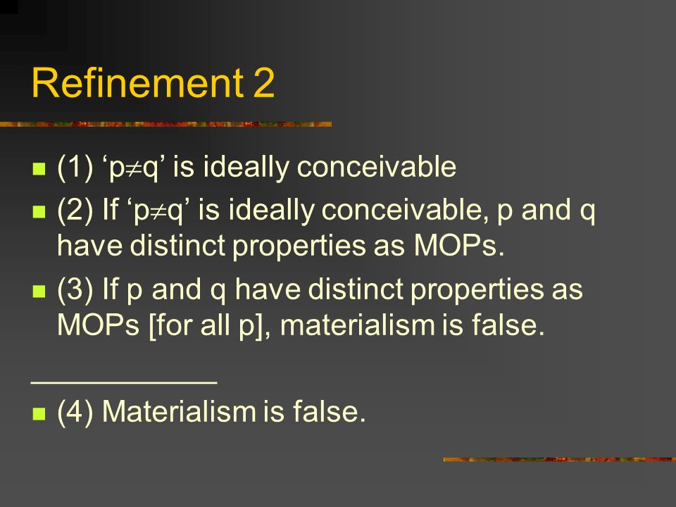 Refinement 2 (1) p q is ideally conceivable (2) If p q is ideally conceivable, p and q have distinct properties as MOPs.