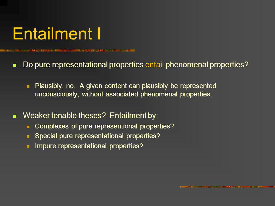Summary Phenomenal property = representing content C in manner M Pure [manner = phenomenal] vs.