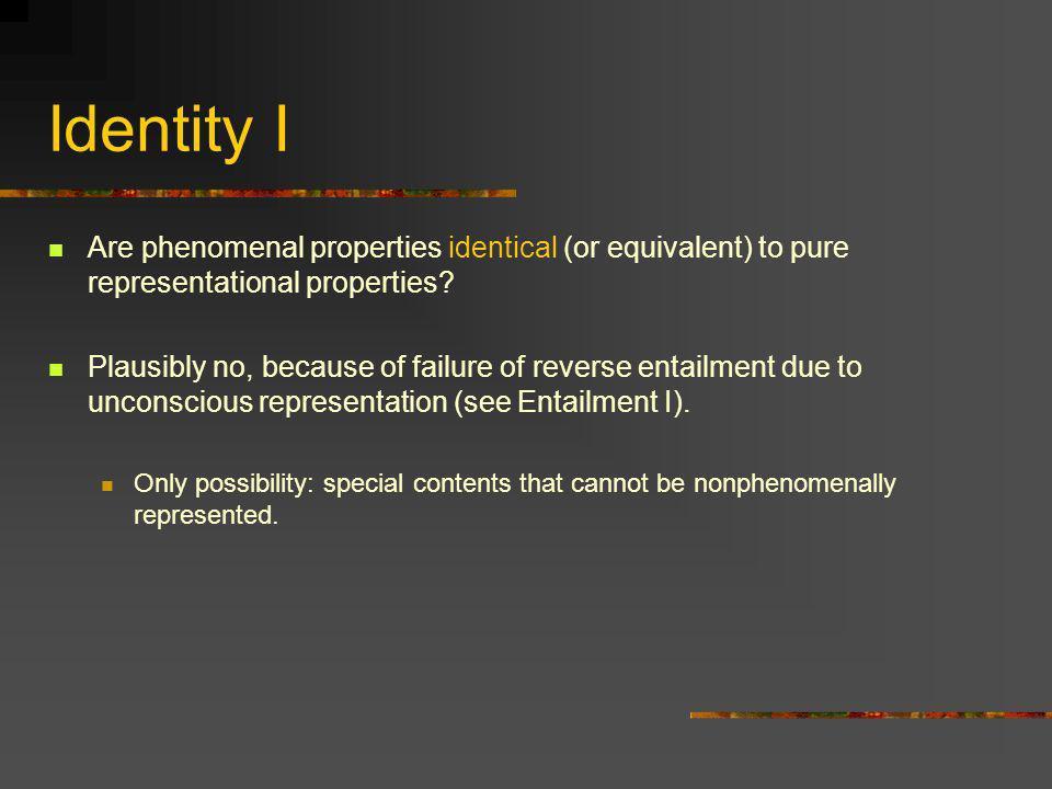 Identity II Are (perceptual) phenomenal properties identical (or equivalent) to impure representational properties.