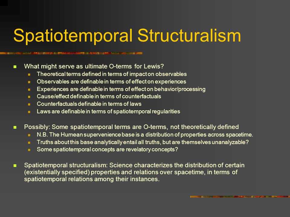 Spatiotemporal Structuralism What might serve as ultimate O-terms for Lewis? Theoretical terms defined in terms of impact on observables Observables a