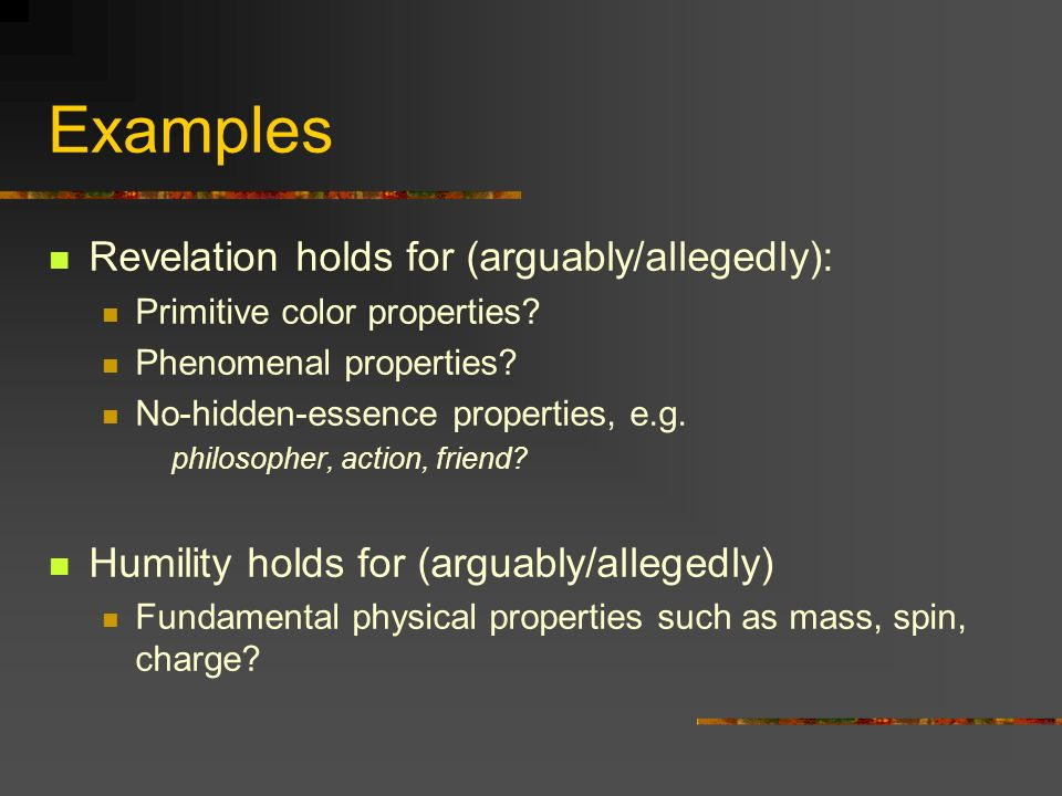 Examples Revelation holds for (arguably/allegedly): Primitive color properties? Phenomenal properties? No-hidden-essence properties, e.g. philosopher,