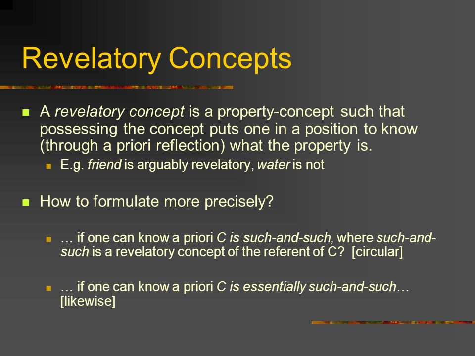 Revelatory Concepts A revelatory concept is a property-concept such that possessing the concept puts one in a position to know (through a priori refle