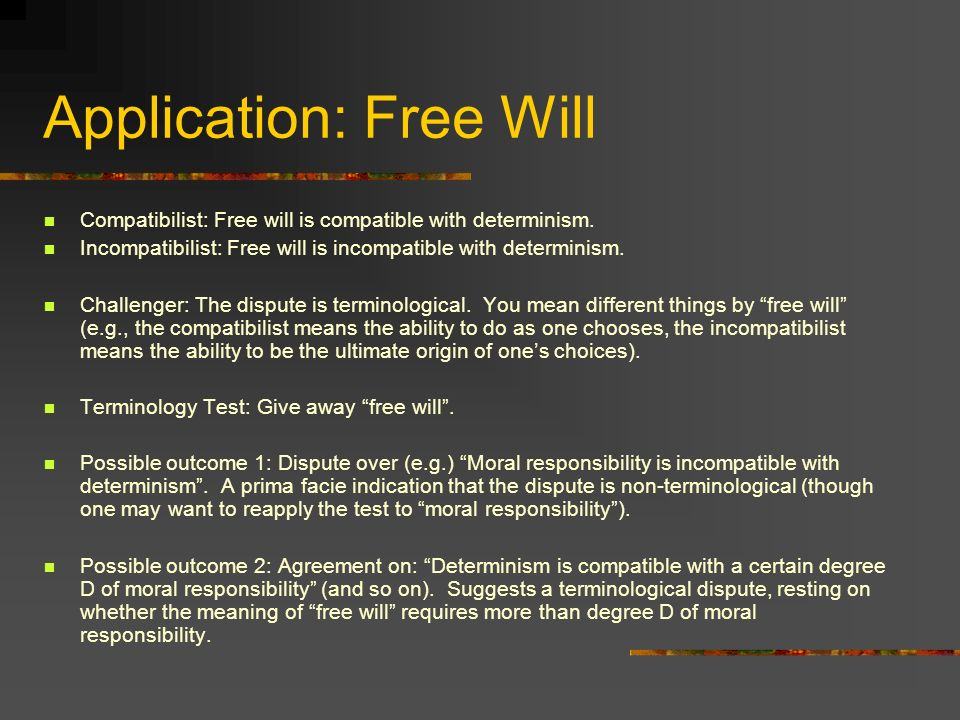 Application: Free Will Compatibilist: Free will is compatible with determinism.