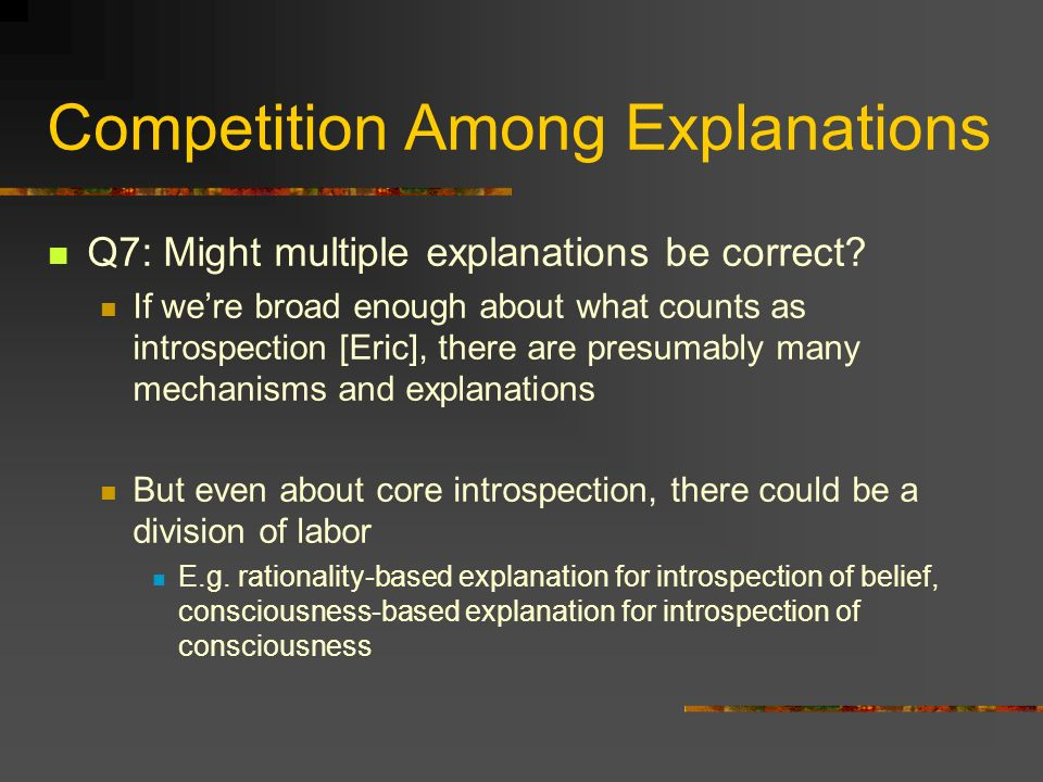 Competition Among Explanations Q7: Might multiple explanations be correct.