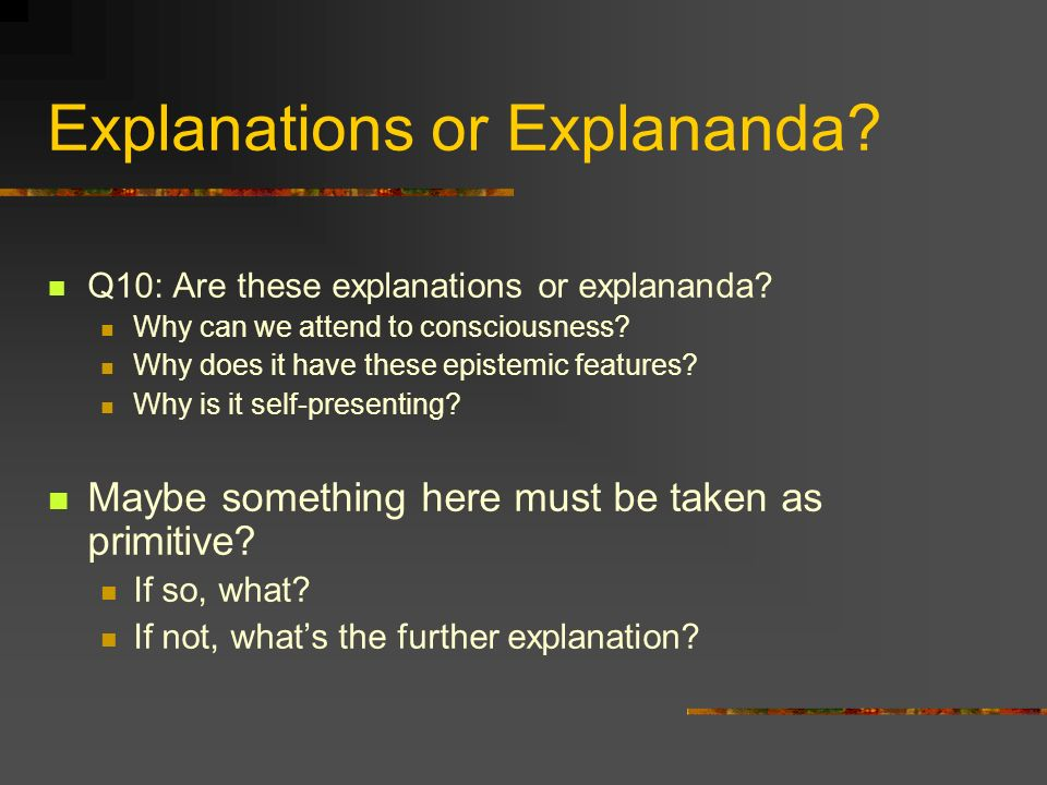 Explanations or Explananda. Q10: Are these explanations or explananda.