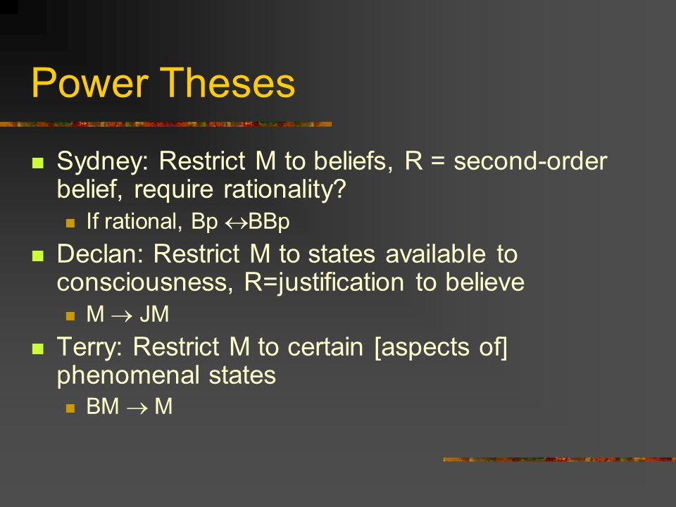 Power Theses Sydney: Restrict M to beliefs, R = second-order belief, require rationality.