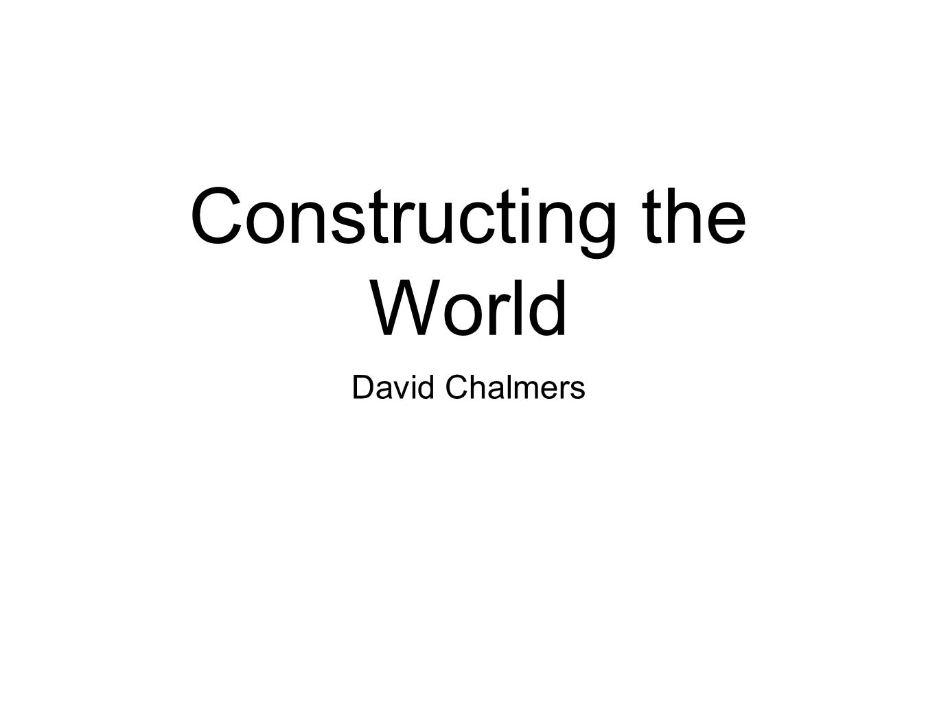 Constructing the World David Chalmers
