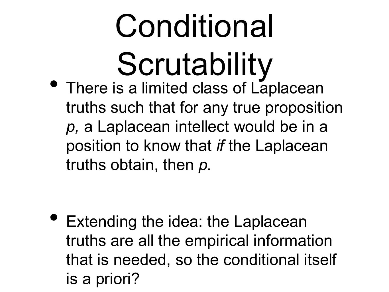 Conditional Scrutability There is a limited class of Laplacean truths such that for any true proposition p, a Laplacean intellect would be in a positi