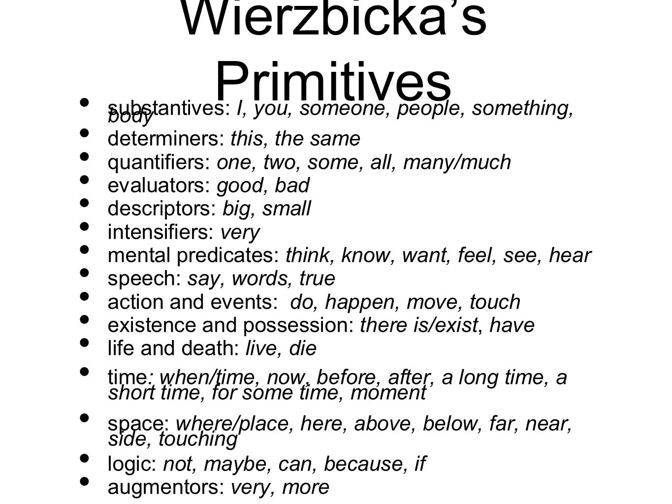 Wierzbickas Primitives substantives: I, you, someone, people, something, body determiners: this, the same quantifiers: one, two, some, all, many/much