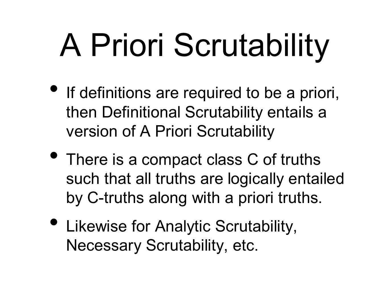 A Priori Scrutability If definitions are required to be a priori, then Definitional Scrutability entails a version of A Priori Scrutability There is a