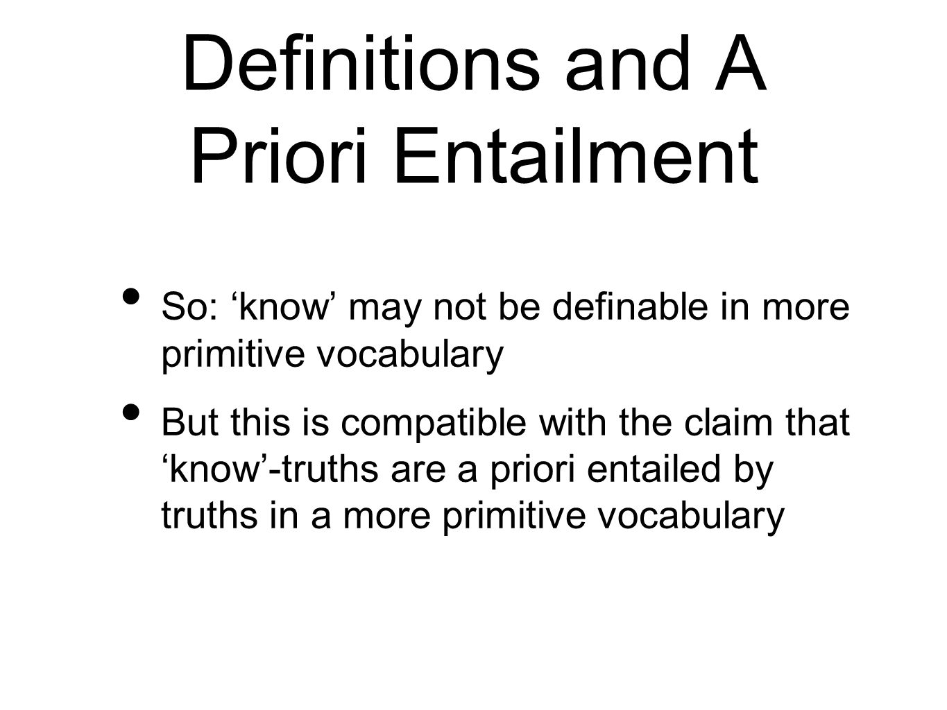 Definitions and A Priori Entailment So: know may not be definable in more primitive vocabulary But this is compatible with the claim that know-truths